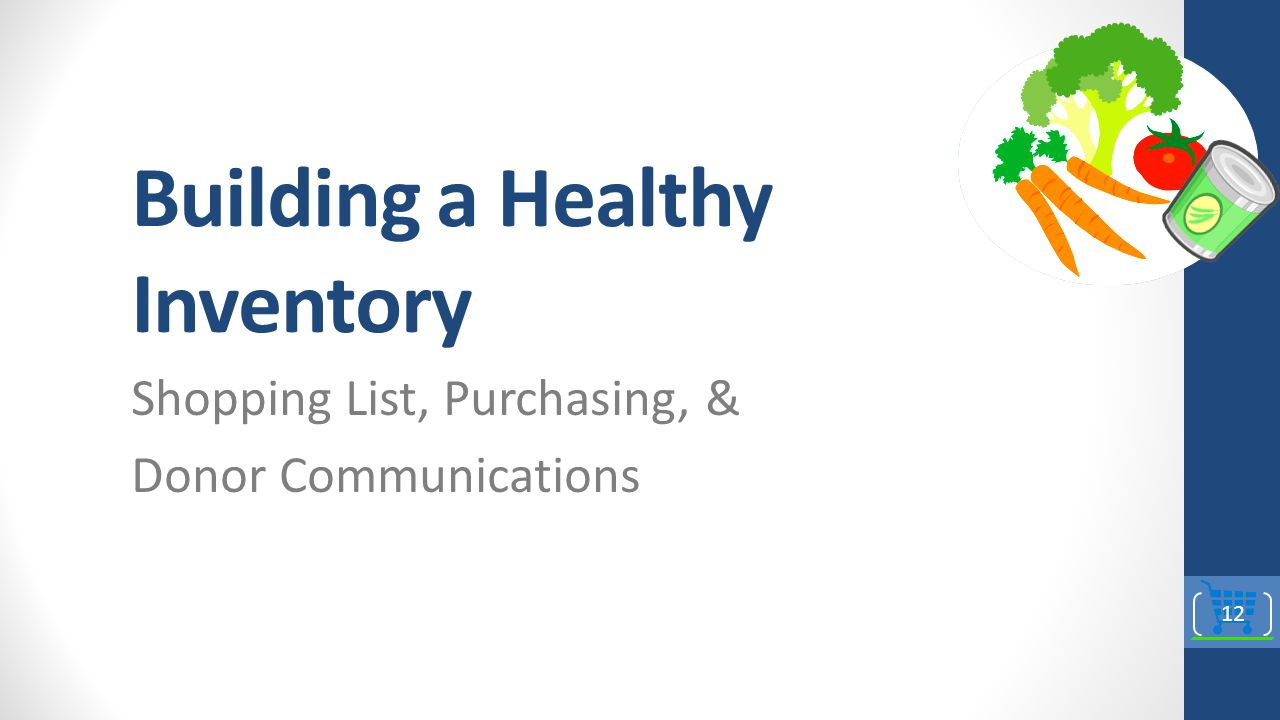 Building a Healthy Inventory Shopping List, Purchasing, & Donor Communications 12
