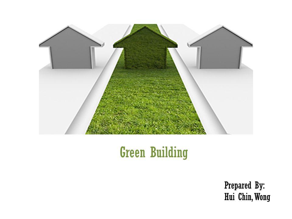 Green Building Prepared By: Hui Chin, Wong