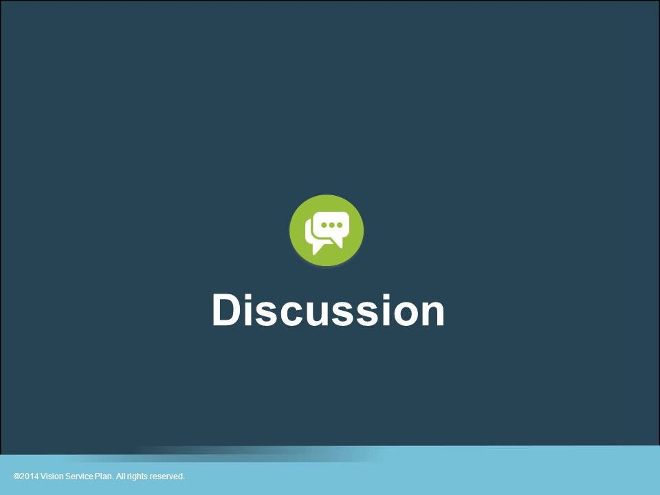 Discussion ©2014 Vision Service Plan. All rights reserved.