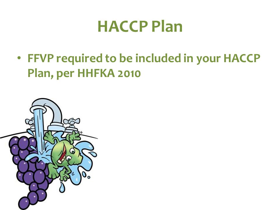 HACCP Plan FFVP required to be included in your HACCP Plan, per HHFKA 2010