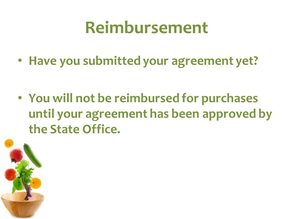 Reimbursement Have you submitted your agreement yet.