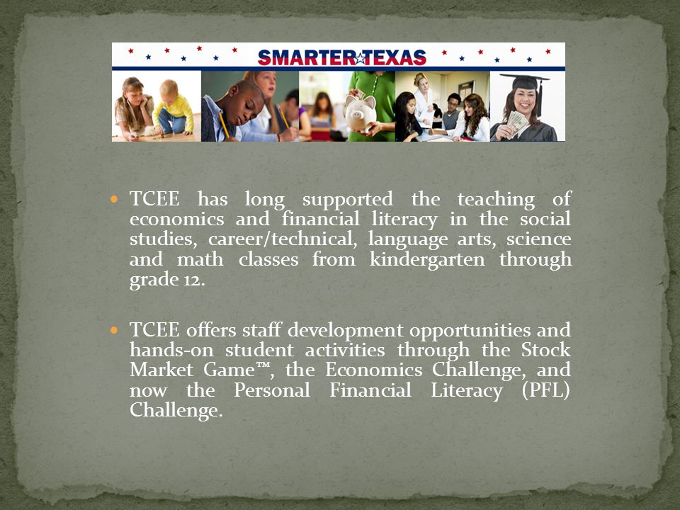 TCEE has long supported the teaching of economics and financial literacy in the social studies, career/technical, language arts, science and math classes from kindergarten through grade 12.