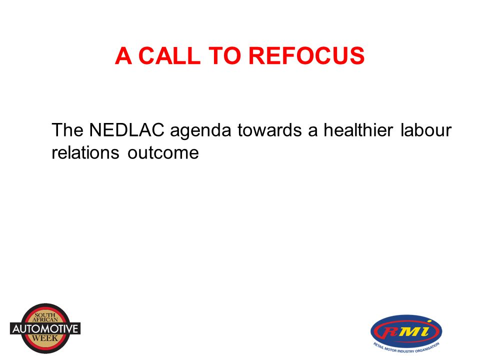 A CALL TO REFOCUS The NEDLAC agenda towards a healthier labour relations outcome