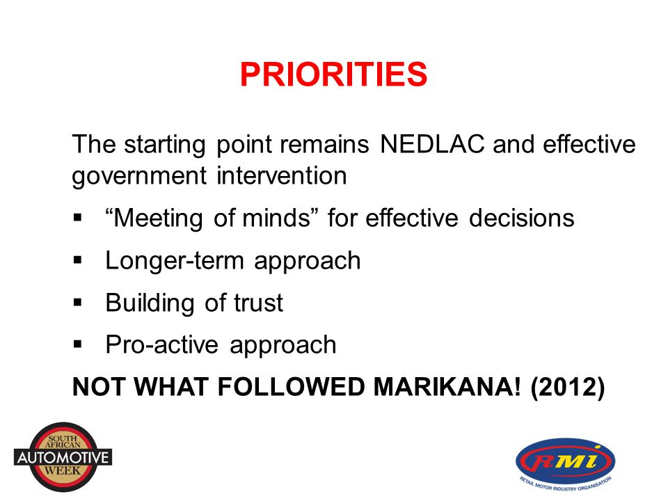 PRIORITIES The starting point remains NEDLAC and effective government intervention  Meeting of minds for effective decisions  Longer-term approach  Building of trust  Pro-active approach NOT WHAT FOLLOWED MARIKANA.