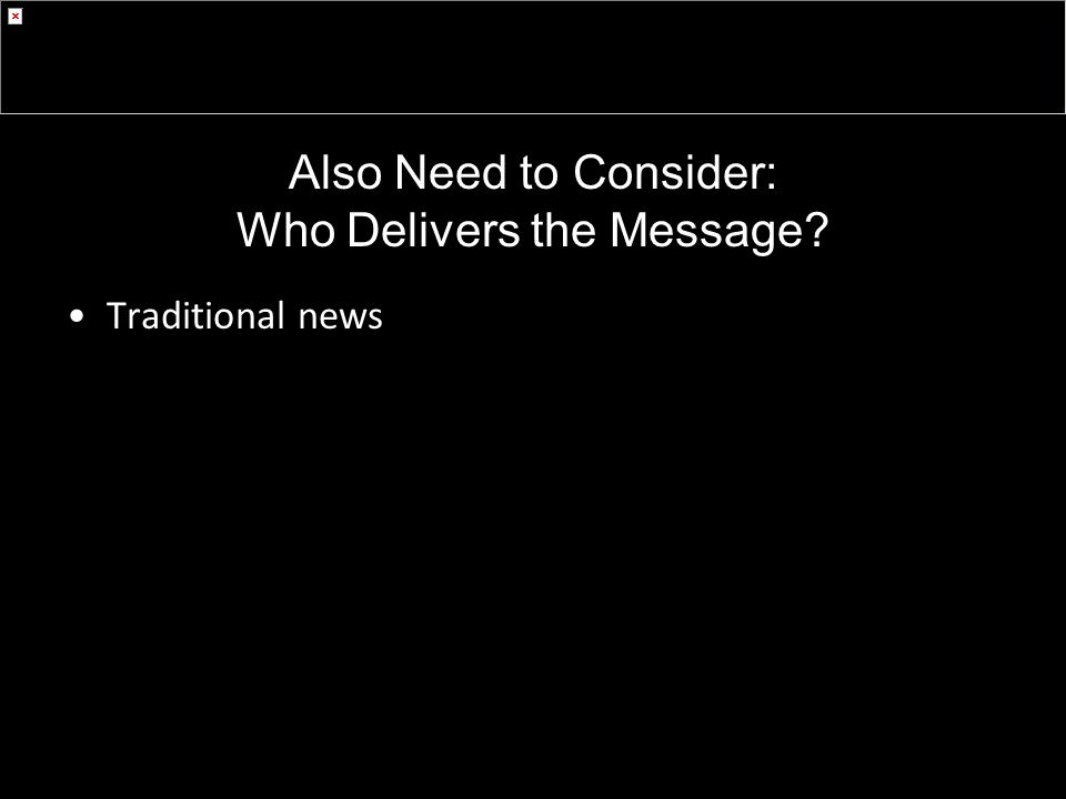 Also Need to Consider: Who Delivers the Message Traditional news