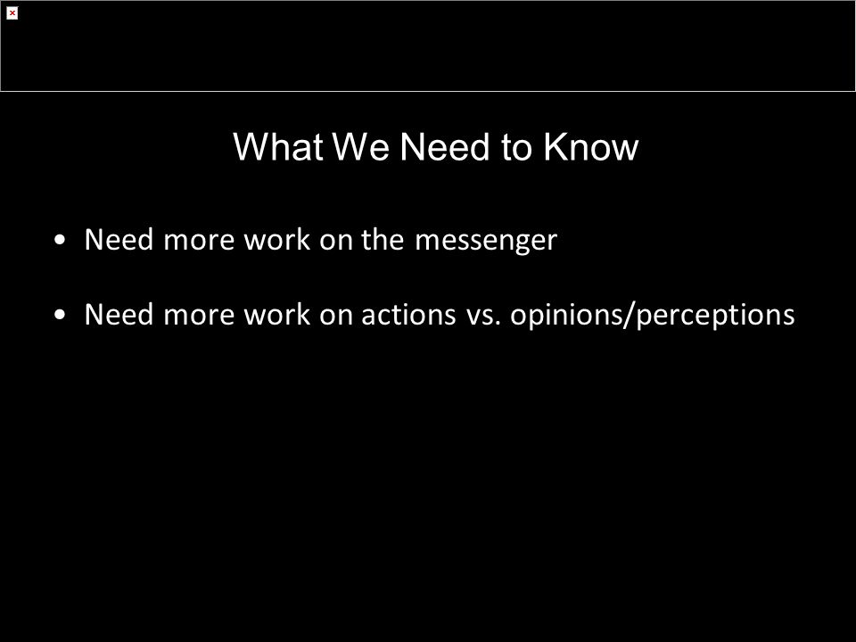 What We Need to Know Need more work on the messenger Need more work on actions vs.