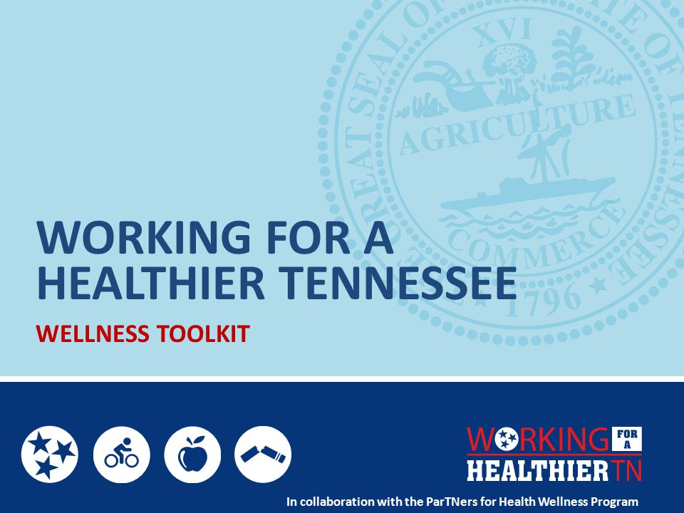 WORKING FOR A WELLNESS TOOLKIT In collaboration with the ParTNers for Health Wellness Program HEALTHIER TENNESSEE