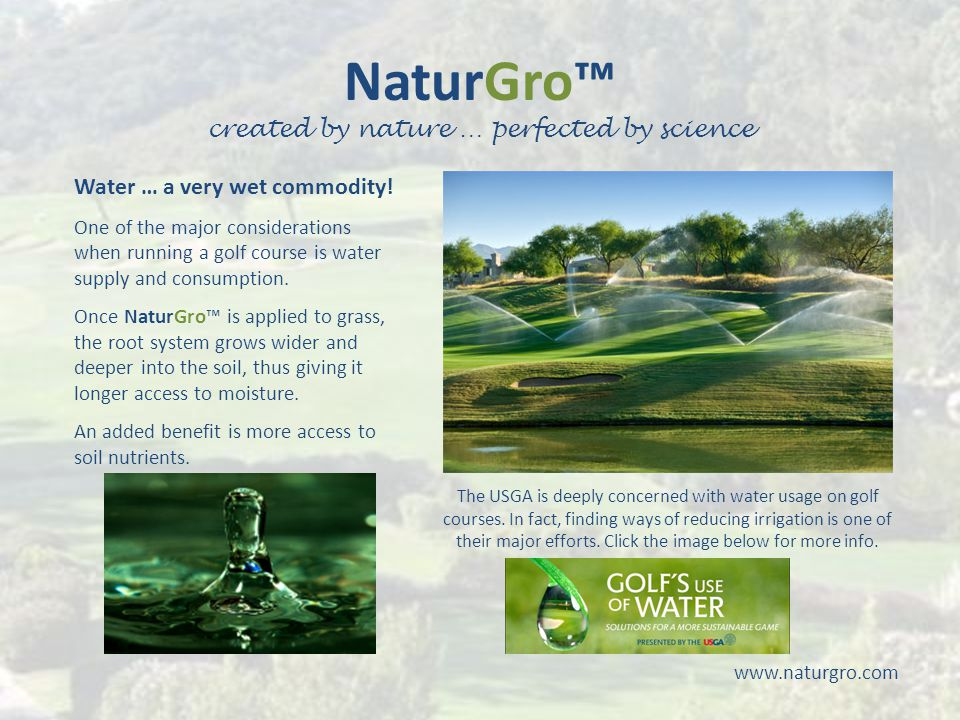 NaturGro™ created by nature … perfected by science www.naturgro.com Water … a very wet commodity.