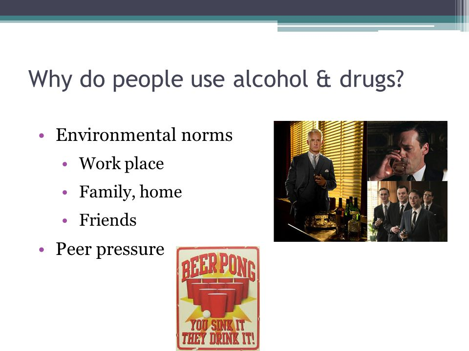 Why do people use alcohol & drugs.