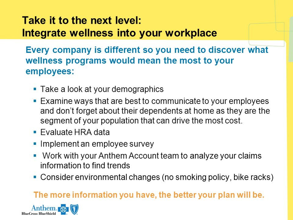 Take it to the next level: Integrate wellness into your workplace Every company is different so you need to discover what wellness programs would mean