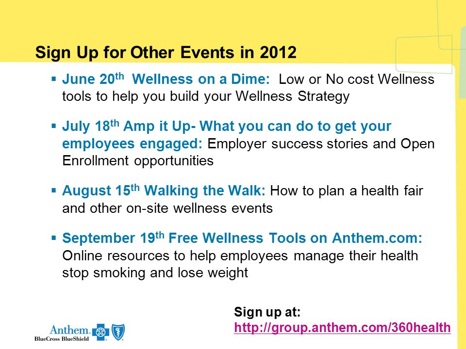 Sign Up for Other Events in 2012  June 20 th Wellness on a Dime: Low or No cost Wellness tools to help you build your Wellness Strategy  July 18 th