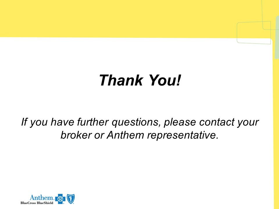 Thank You! If you have further questions, please contact your broker or Anthem representative.