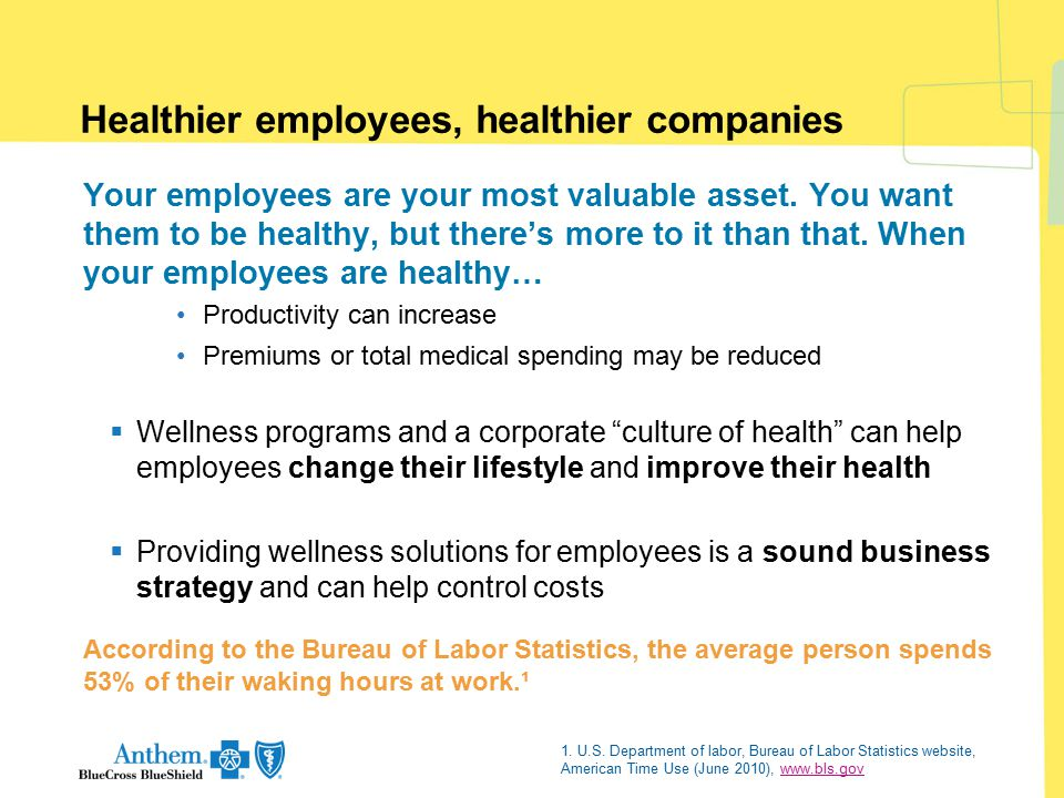 Healthier employees, healthier companies Your employees are your most valuable asset. You want them to be healthy, but there's more to it than that. W