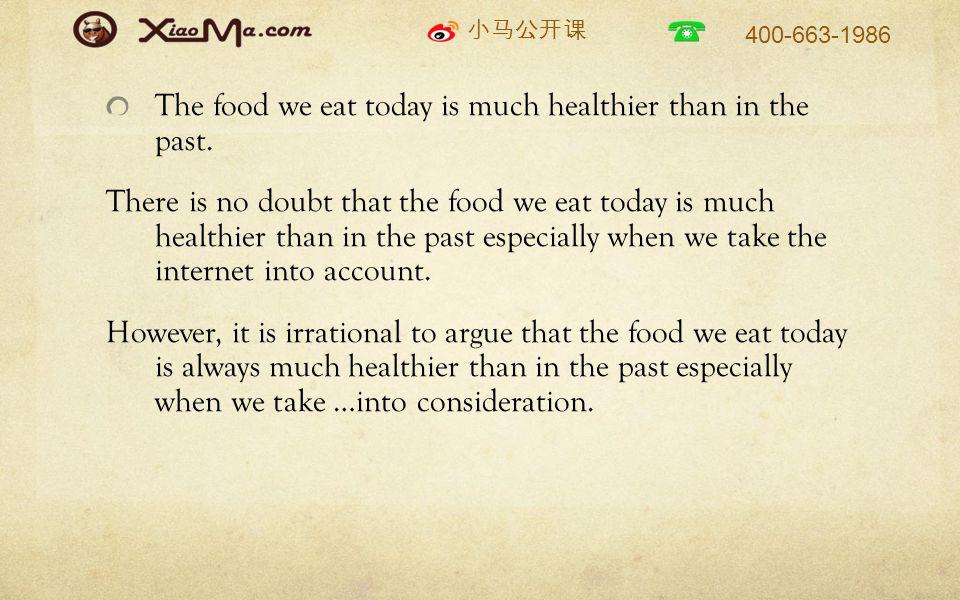 小马公开课 400-663-1986 The food we eat today is much healthier than in the past.