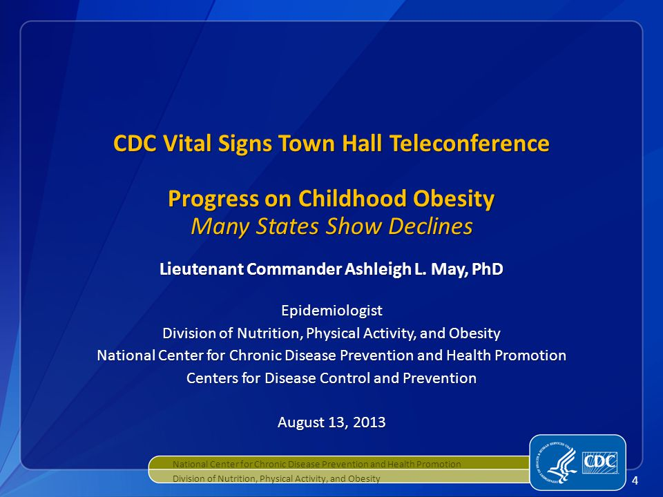 4 CDC Vital Signs Town Hall Teleconference Progress on Childhood Obesity Many States Show Declines Lieutenant Commander Ashleigh L.
