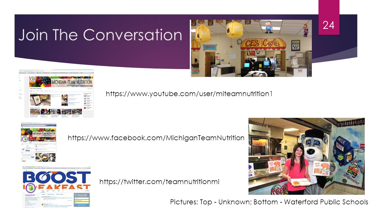 Join The Conversation 24 https://www.youtube.com/user/miteamnutrition1 https://twitter.com/teamnutritionmi https://www.facebook.com/MichiganTeamNutrition Pictures: Top - Unknown; Bottom - Waterford Public Schools
