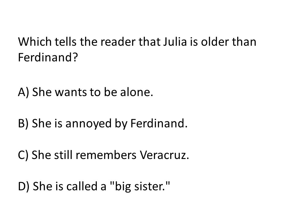 Which tells the reader that Julia is older than Ferdinand.