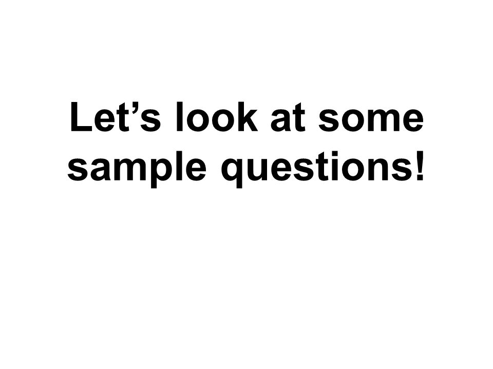 Let's look at some sample questions!