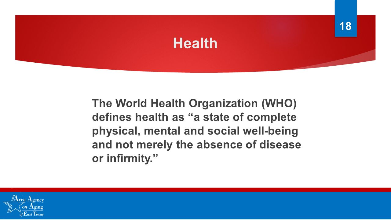 "Health The World Health Organization (WHO) defines health as ""a state of complete physical, mental and social well-being and not merely the absence of"
