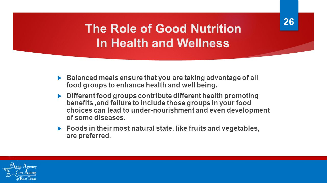 The Role of Good Nutrition In Health and Wellness  Balanced meals ensure that you are taking advantage of all food groups to enhance health and well being.