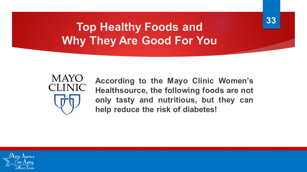 Top Healthy Foods and Why They Are Good For You According to the Mayo Clinic Women's Healthsource, the following foods are not only tasty and nutritio