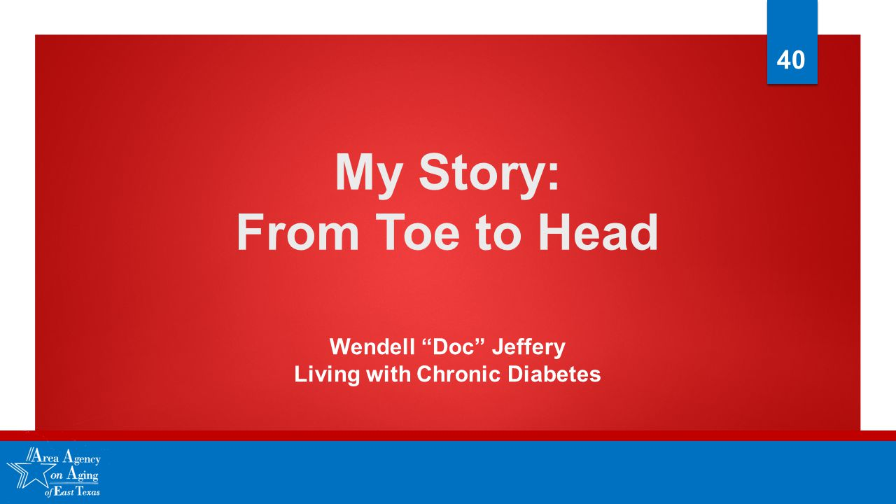 My Story: From Toe to Head Wendell Doc Jeffery Living with Chronic Diabetes 40