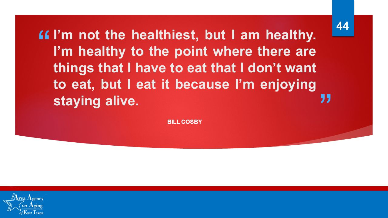 """ "" I'm not the healthiest, but I am healthy. I'm healthy to the point where there are things that I have to eat that I don't want to eat, but I eat i"