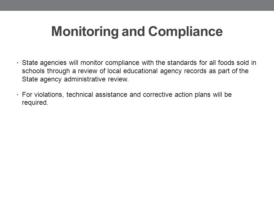 Monitoring and Compliance State agencies will monitor compliance with the standards for all foods sold in schools through a review of local educational agency records as part of the State agency administrative review.