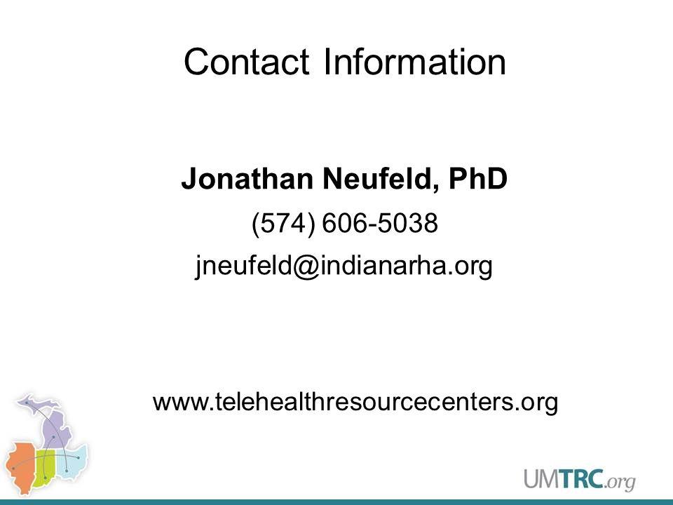 Contact Information Jonathan Neufeld, PhD (574) 606-5038 jneufeld@indianarha.org www.telehealthresourcecenters.org