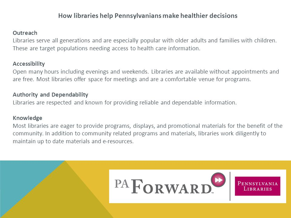 How libraries help Pennsylvanians make healthier decisions Outreach Libraries serve all generations and are especially popular with older adults and families with children.