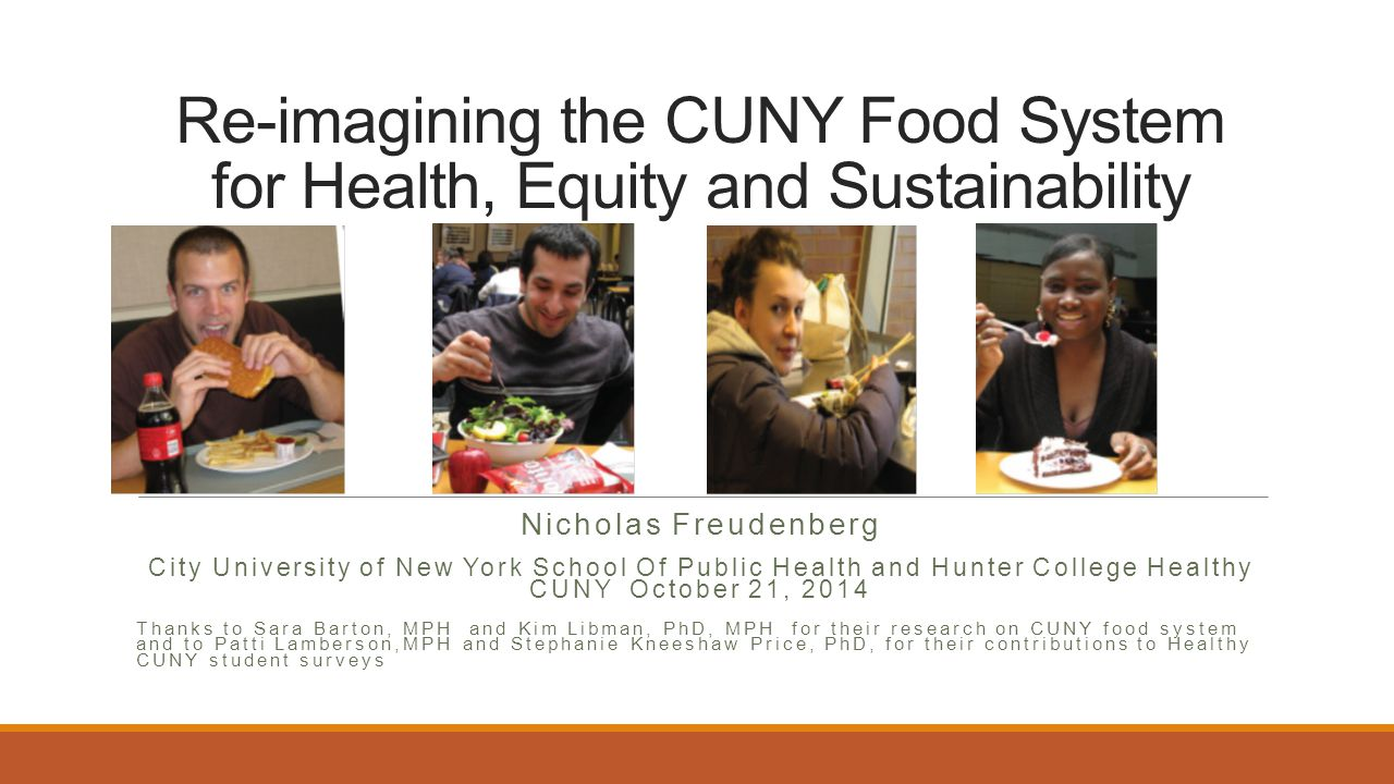 Re-imagining the CUNY Food System for Health, Equity and Sustainability Nicholas Freudenberg City University of New York School Of Public Health and H