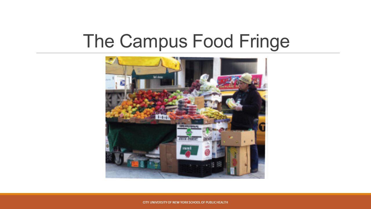 The Campus Food Fringe CITY UNIVERSITY OF NEW YORK SCHOOL OF PUBLIC HEALTH
