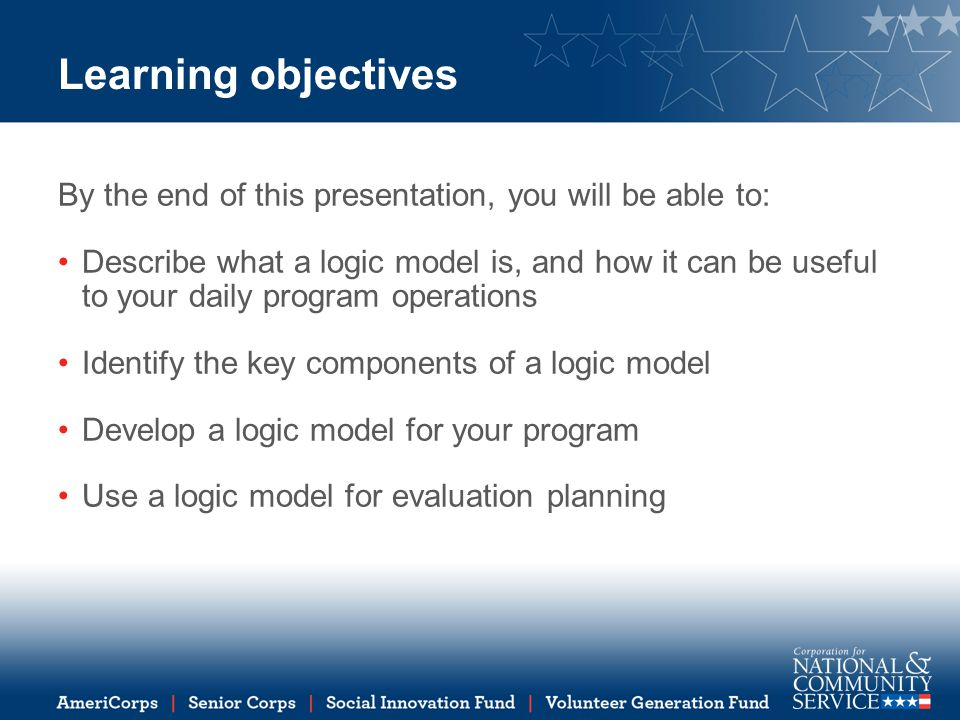 Verify your logic model Consider asking the following questions: –Level of detail: Does your model contain an appropriate amount of detail for its intended use.
