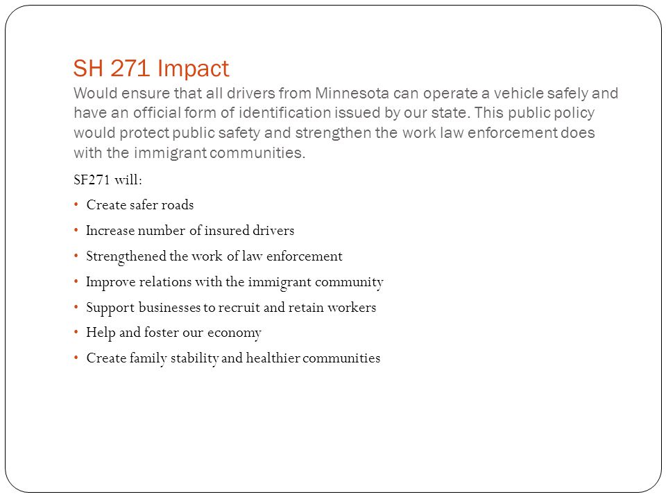 SH 271 Impact Would ensure that all drivers from Minnesota can operate a vehicle safely and have an official form of identification issued by our state.