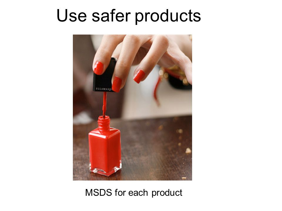 Use safer products MSDS for each product