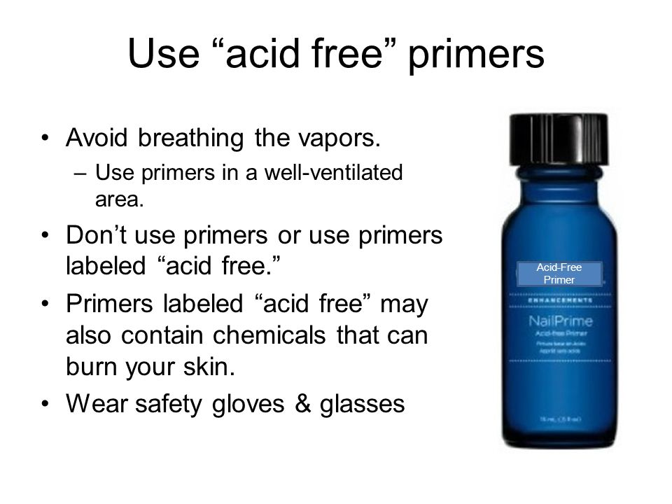 Use acid free primers Avoid breathing the vapors.