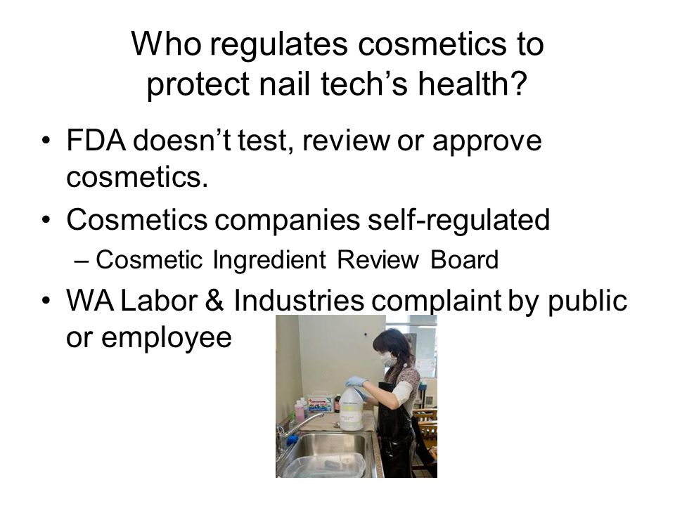 Who regulates cosmetics to protect nail tech's health.