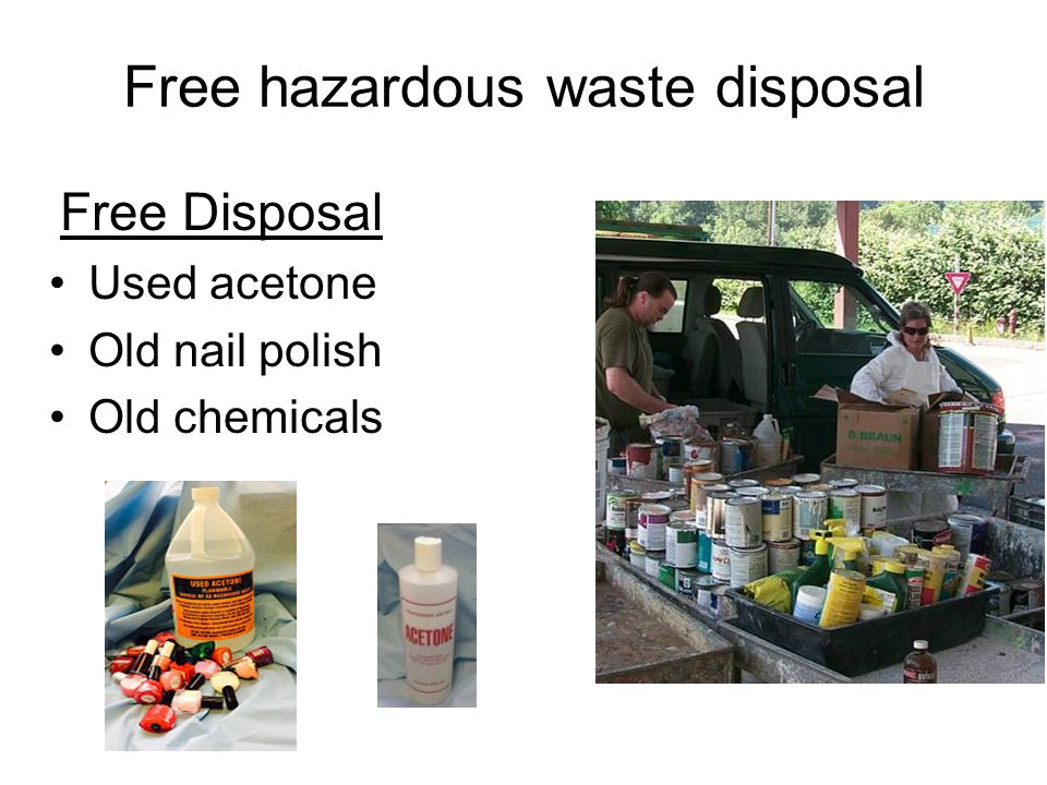 Free hazardous waste disposal Free Disposal Used acetone Old nail polish Old chemicals