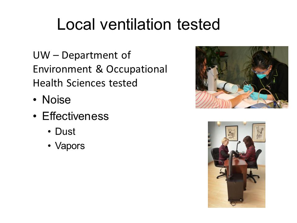 Local ventilation tested UW – Department of Environment & Occupational Health Sciences tested Noise Effectiveness Dust Vapors