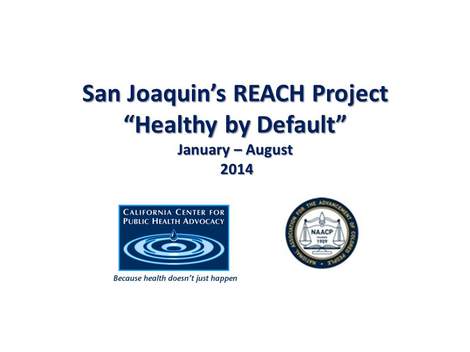 San Joaquin's REACH Project Healthy by Default January – August 2014