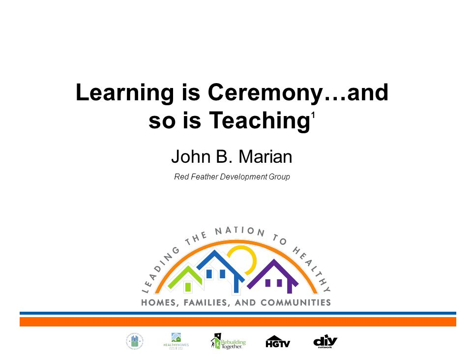 Learning is Ceremony…and so is Teaching 1 John B. Marian Red Feather Development Group