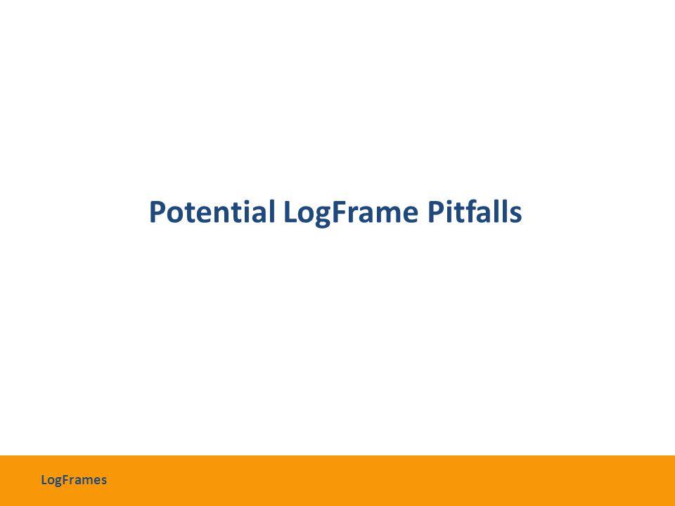 Potential LogFrame Pitfalls LogFrames
