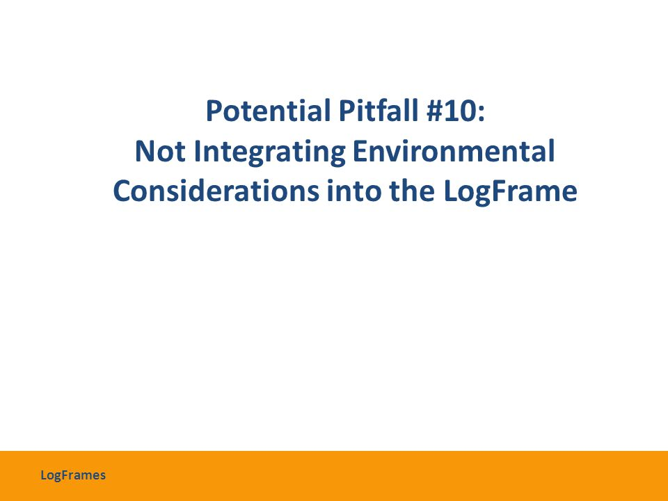 Potential Pitfall #10: Not Integrating Environmental Considerations into the LogFrame LogFrames