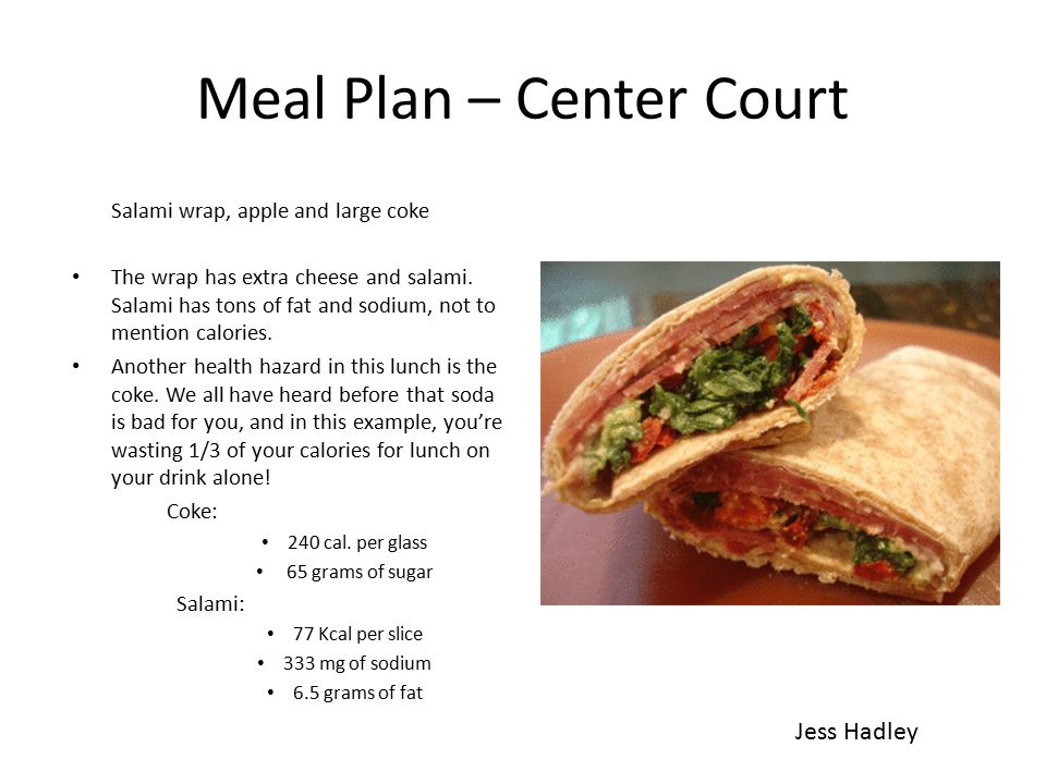 Meal Plan – Center Court Salami wrap, apple and large coke The wrap has extra cheese and salami.