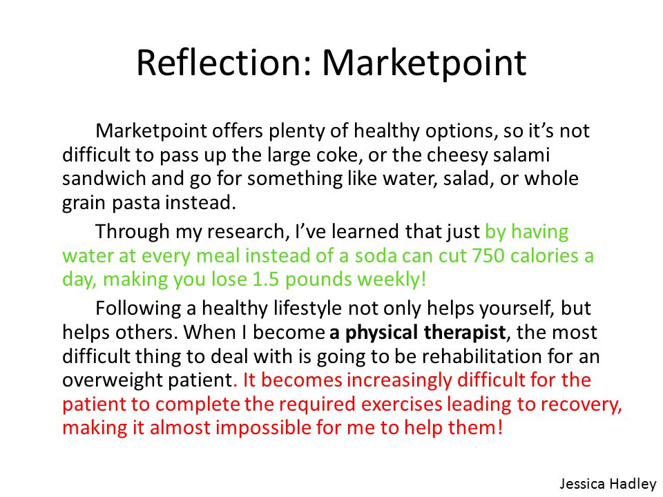 Reflection: Marketpoint Marketpoint offers plenty of healthy options, so it's not difficult to pass up the large coke, or the cheesy salami sandwich and go for something like water, salad, or whole grain pasta instead.