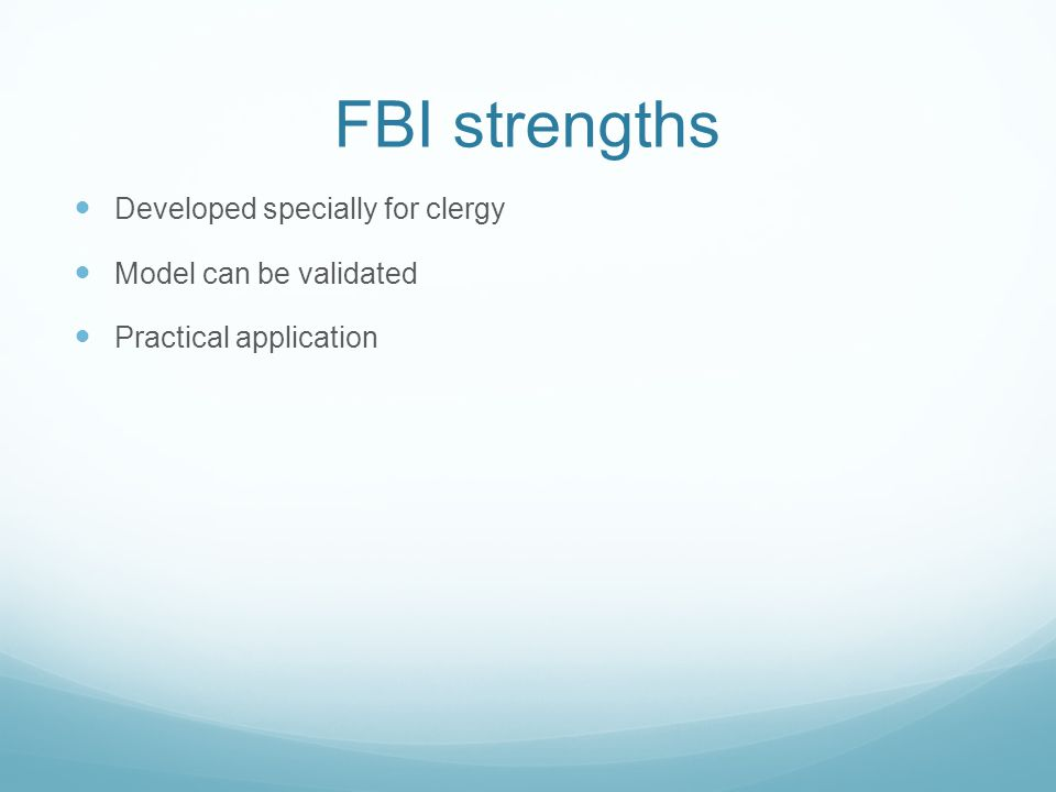 FBI strengths Developed specially for clergy Model can be validated Practical application