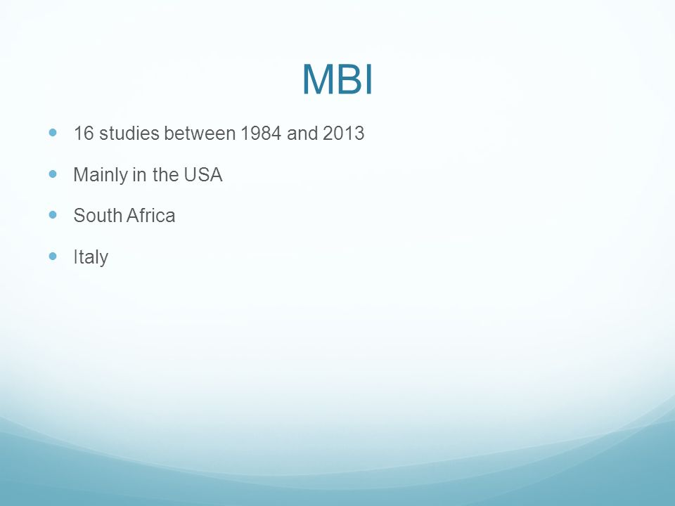 MBI 16 studies between 1984 and 2013 Mainly in the USA South Africa Italy