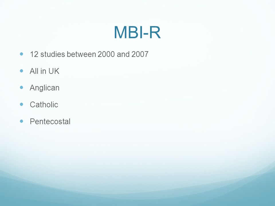 MBI-R 12 studies between 2000 and 2007 All in UK Anglican Catholic Pentecostal