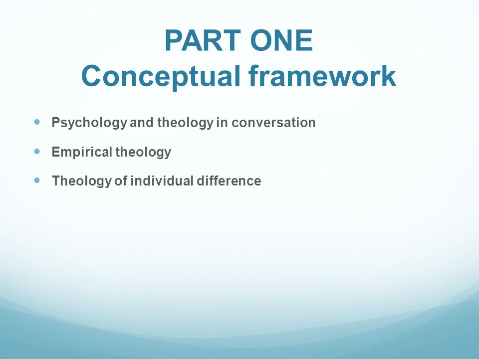 PART ONE Conceptual framework Psychology and theology in conversation Empirical theology Theology of individual difference