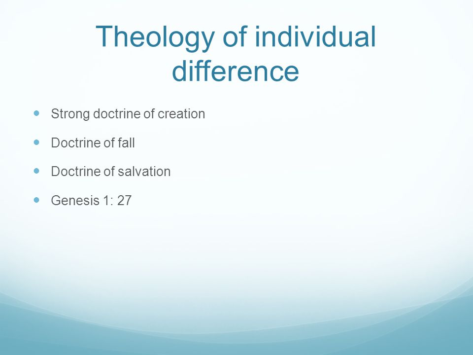 Theology of individual difference Strong doctrine of creation Doctrine of fall Doctrine of salvation Genesis 1: 27